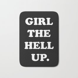 GIRL THE HELL UP. (black version) Bath Mat