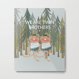 We are Twin Brothers- (Forest Creature Series) Metal Print
