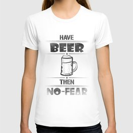 Have BEER Then NO-FEAR T-shirt