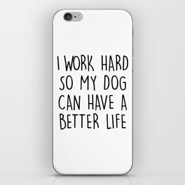 I WORK HARD SO MY DOG CAN HAVE A BETTER LIFE iPhone Skin