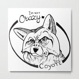 I'm not crazy! I'm a coyote Metal Print