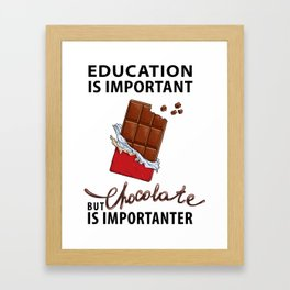 Education is Important - But Chocolate is Importanter - Pop Culture Framed Art Print