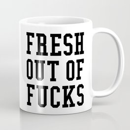 FRESH OUT OF FUCKS Coffee Mug