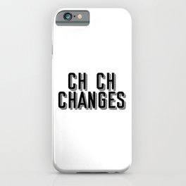 Ch Ch Changes iPhone Case
