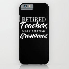 Retired Teachers Make Amazing Grandmas iPhone Case