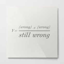2 wrongs don't make a right Metal Print