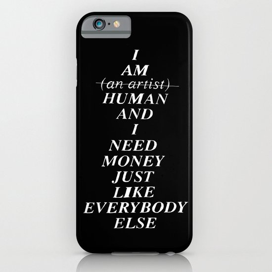 I AM HUMAN AND I NEED MONEY JUST LIKE EVERYBODY ELSE DOES iPhone & iPod Case