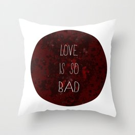 LOVE IS SO BAD Throw Pillow