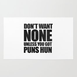 Don't Want None Unless You Got Puns Hun Rug