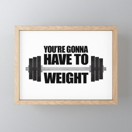 You're Gonna Have To Weight Framed Mini Art Print