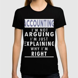 Accountant: I'm Not Arguing, I'm Just Explaining why I'm Right T-shirt