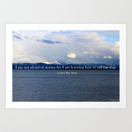 """""""I am not afraid of storms for I am learning how to sail my ship"""" - Louisa May Alcott Art Print"""