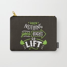When Nothing Goes Right Go Lift Carry-All Pouch