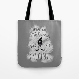 Jefferey is Alone Tote Bag