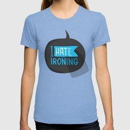 I hate ironing! T-shirt