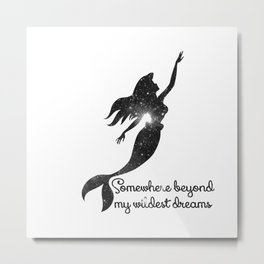 Mermaid Somewhere Beyond My Wildest Dreams Metal Print