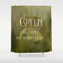 GREEN will heal our broken hearts. Shadowhunter Children's Rhyme. Shower Curtain