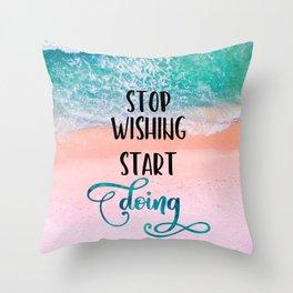 Stop Wishing Start Doing Inspirational Typography Throw Pillow