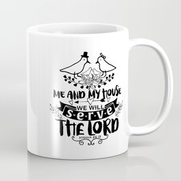 Me and my household, we will serve the Lord. Coffee Mug