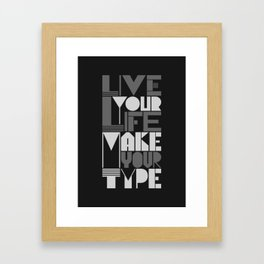 Live your life Make your type Framed Art Print