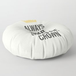 Always wear your invisible crown, motivational quote for strong women, free, wanderlust, inspiration Floor Pillow