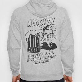 Alcohol can't kill you if you're already dead inside Hoody