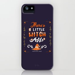 There's A Little Witch In All of Us iPhone Case