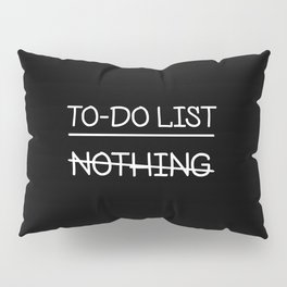 To do list: nothing Pillow Sham