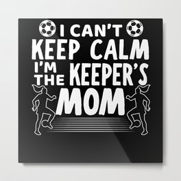 I Can't Keep Calm I'm The Keeper's Mom Mothers Day Metal Print