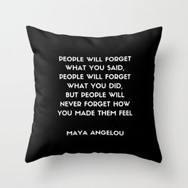 Maya Angelou Inspirational Quote - People will never forget how you made them feel (Black) Throw Pillow