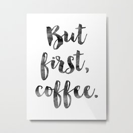 But First Coffee Art Print Metal Print