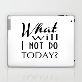 What Will I Not Do Today Typography Laptop & iPad Skin