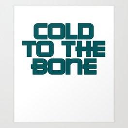 COLD TO THE BONE 01 Art Print