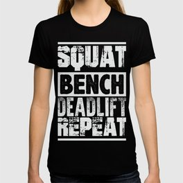 Squat Bench Deadlift Repeat T-Shirt Gym Tee T-shirt