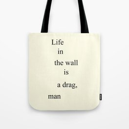 Life in the Wall Tote Bag