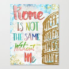 Rome Is Not The Same Without Me Canvas Print