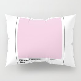 The world needs more pink Pillow Sham