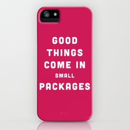Good Things / Small Packages Funny Quote iPhone Case