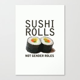 Sushi Rolls Not Gender Roles Feminist Canvas Print
