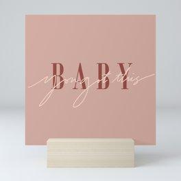 Baby You Got This Mini Art Print