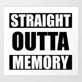 STRAIGHT OUTTA MEMORY Art Print