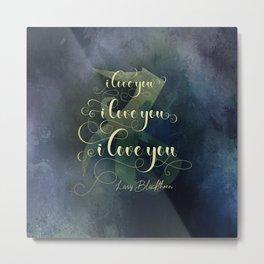 I love you, I love you, I love you. Olivia Blackthorn Metal Print