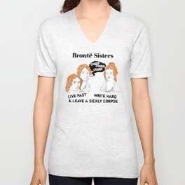 Brontë Sisters: Live Fast, Write Hard & Leave a sickly corpse Unisex V-Neck