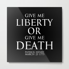 Give me liberty or give me death - Patrick Henry - white Metal Print