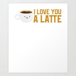 Cute & Funny I Love You A Latte Coffee Pun Art Print