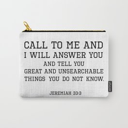 Jeremiah 33:3 I will answer you and tell you great and unsearchable things you do not know Carry-All Pouch