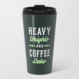 Heavy Weights And Coffee Dates Travel Mug