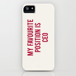 MY FAVOURITE POSITION IS CEO iPhone Case