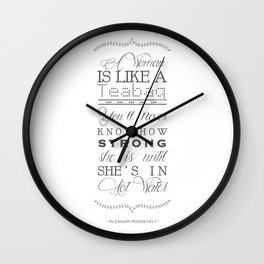 Eleanor Roosevelt Motivational Quote A Woman Is Like A Teabag Wall Clock