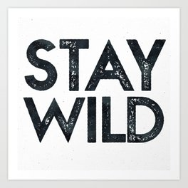 STAY WILD Vintage Black and White Art Print